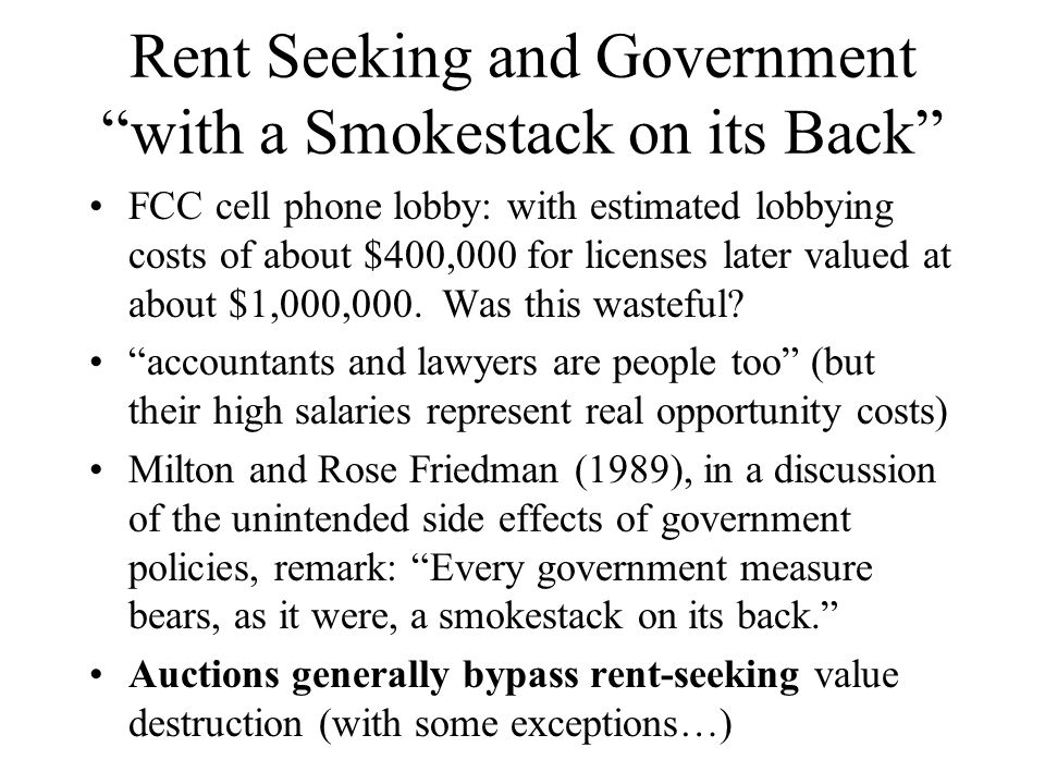 Rent Seeking and Government with a Smokestack on its Back FCC cell phone lobby: with estimated lobbying costs of about $400,000 for licenses later valued at about $1,000,000.