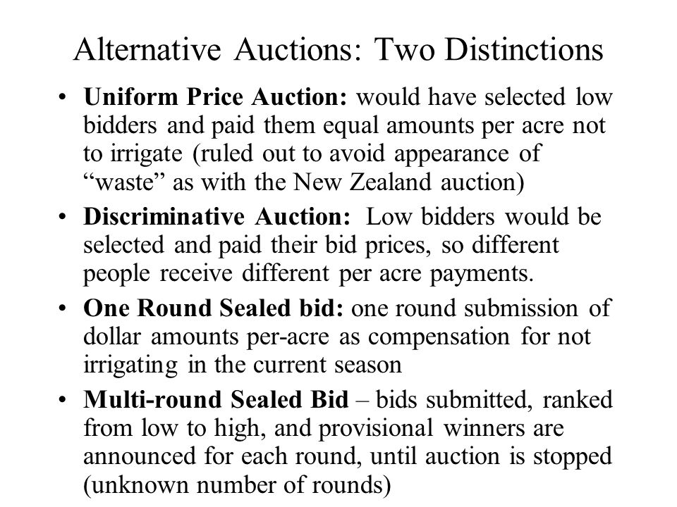 Alternative Auctions: Two Distinctions Uniform Price Auction: would have selected low bidders and paid them equal amounts per acre not to irrigate (ru
