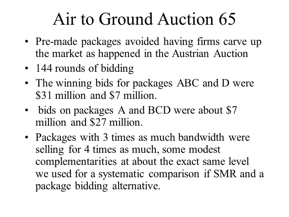 Air to Ground Auction 65 Pre-made packages avoided having firms carve up the market as happened in the Austrian Auction 144 rounds of bidding The winn