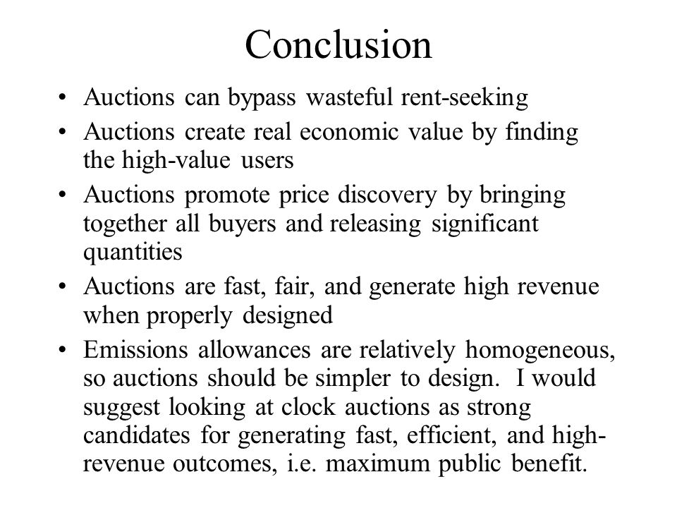 Conclusion Auctions can bypass wasteful rent-seeking Auctions create real economic value by finding the high-value users Auctions promote price discov
