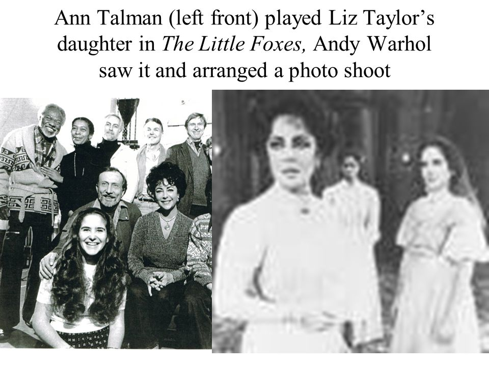 Ann Talman (left front) played Liz Taylor's daughter in The Little Foxes, Andy Warhol saw it and arranged a photo shoot