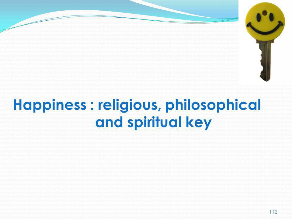 Happiness : religious, philosophical and spiritual key 112