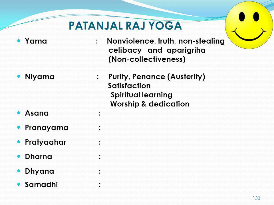 PATANJAL RAJ YOGA Yama : Nonviolence, truth, non-stealing celibacy and aparigriha (Non-collectiveness) Niyama : Purity, Penance (Austerity) Satisfacti