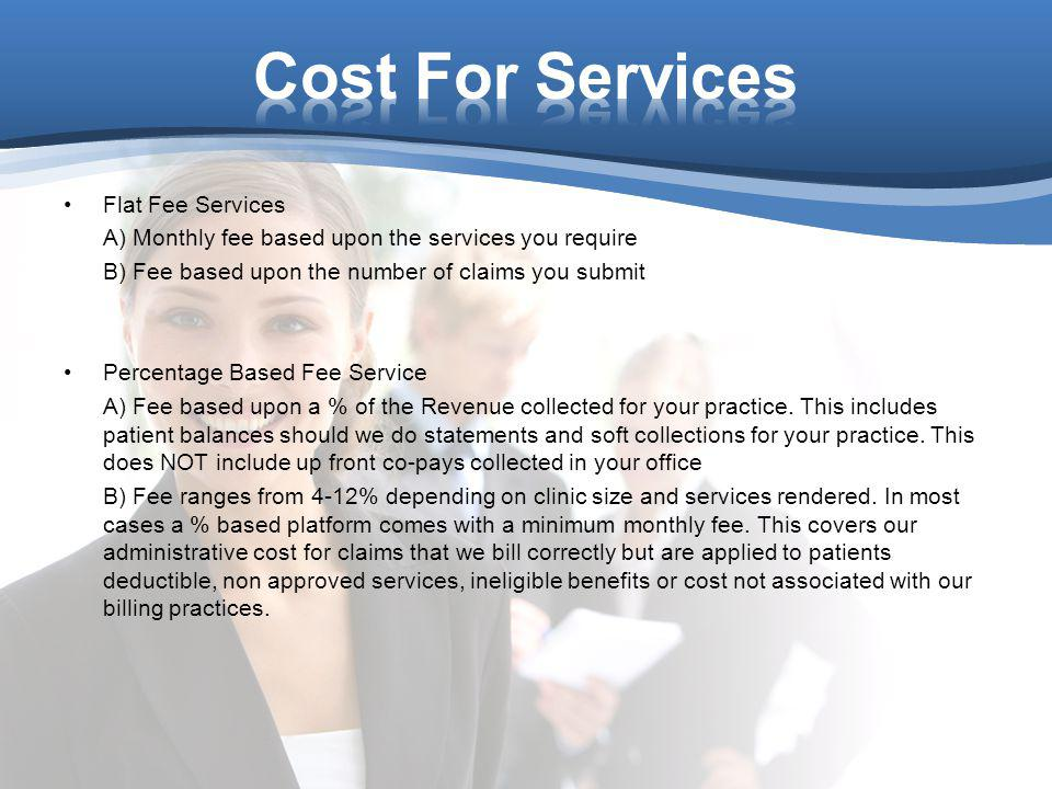 Flat Fee Services A) Monthly fee based upon the services you require B) Fee based upon the number of claims you submit Percentage Based Fee Service A)