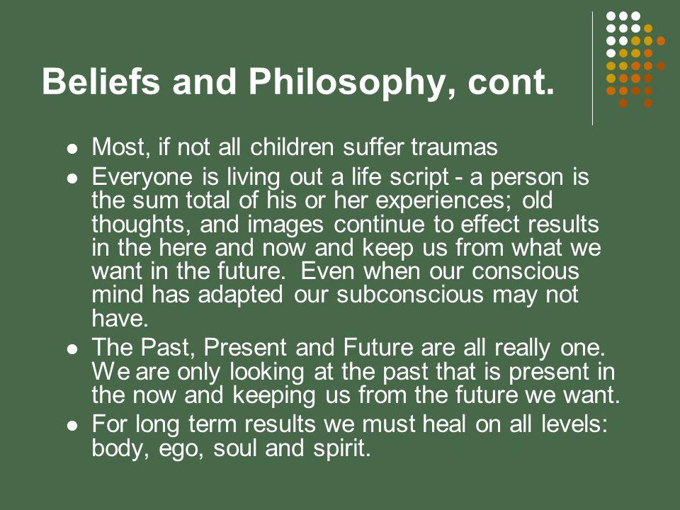 Beliefs and Philosophy, cont.