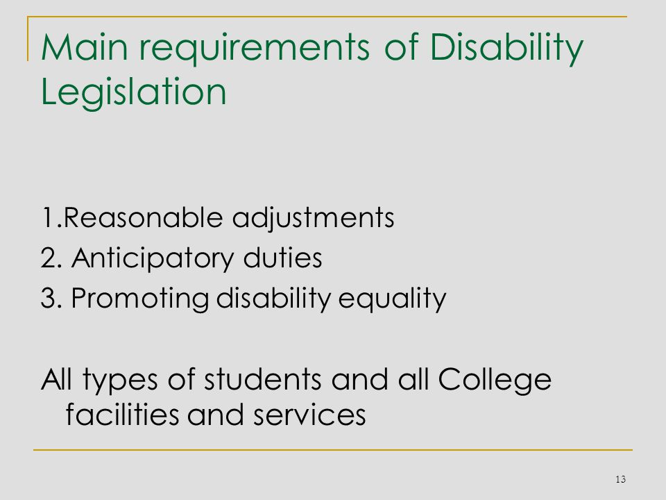 Main requirements of Disability Legislation 1.Reasonable adjustments 2.