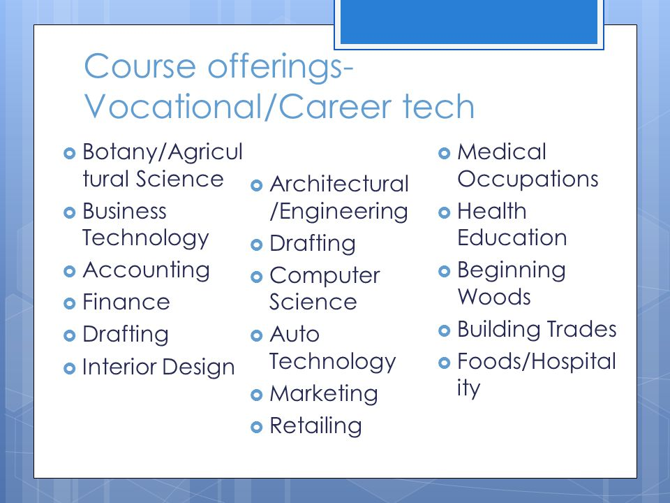 Course offerings- Vocational/Career tech  Botany/Agricul tural Science  Business Technology  Accounting  Finance  Drafting  Interior Design  Ar