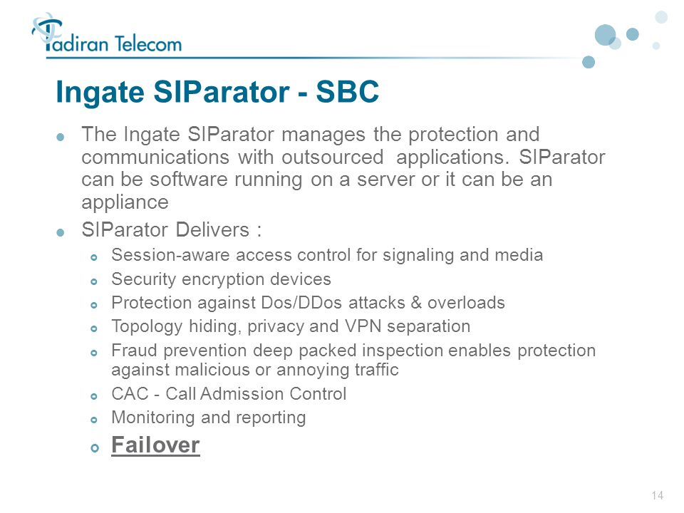 14 Ingate SIParator - SBC  The Ingate SIParator manages the protection and communications with outsourced applications. SIParator can be software run