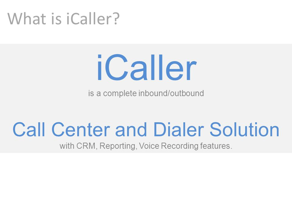 iCaller is a complete inbound/outbound Call Center and Dialer Solution with CRM, Reporting, Voice Recording features. What is iCaller?