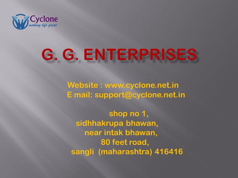 Website : www.cyclone.net.in E mail: support@cyclone.net.in shop no 1, sidhhakrupa bhawan, near intak bhawan, 80 feet road, sangli (maharashtra) 416416