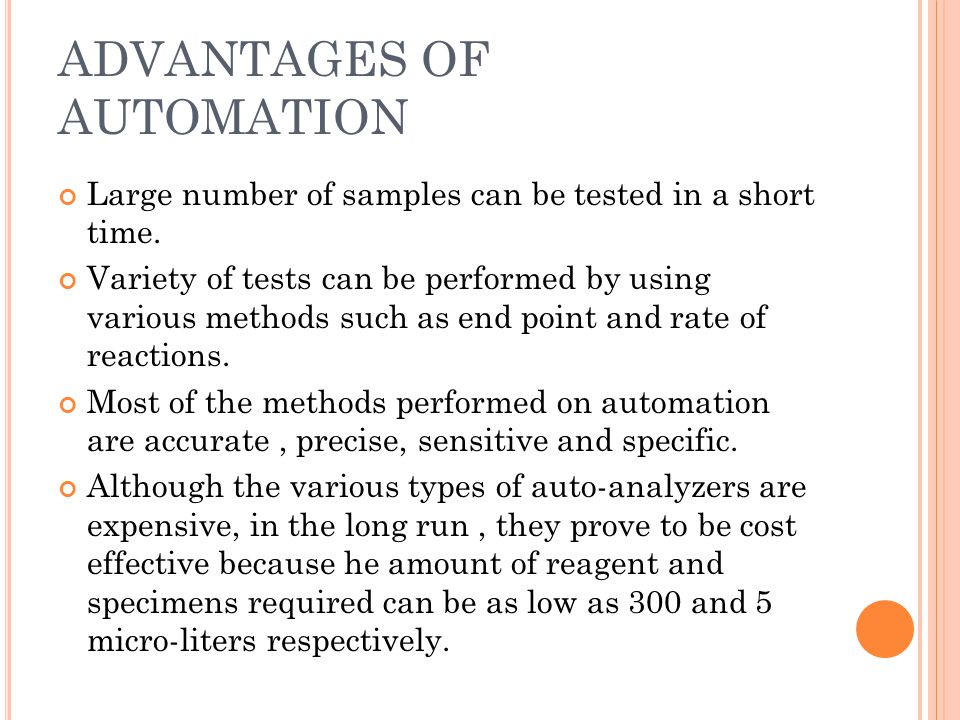 ADVANTAGES OF AUTOMATION Large number of samples can be tested in a short time.