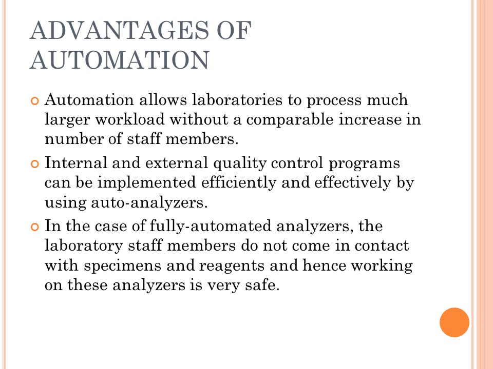 ADVANTAGES OF AUTOMATION Automation allows laboratories to process much larger workload without a comparable increase in number of staff members.