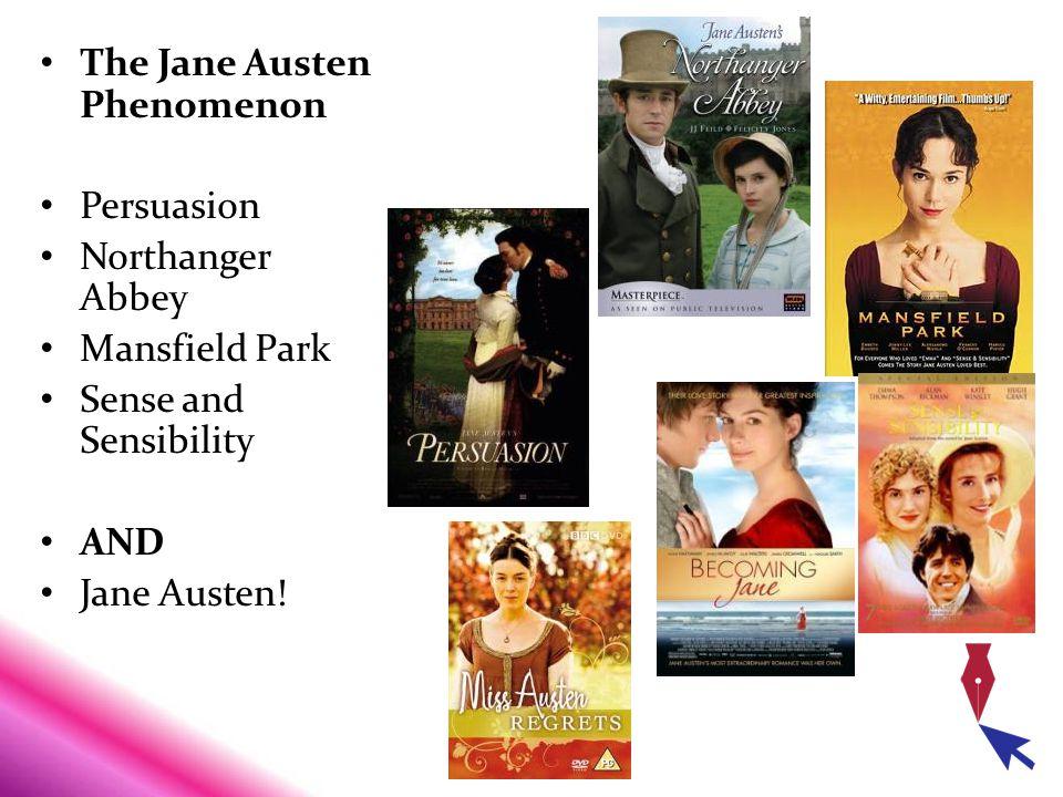 The Jane Austen Phenomenon Persuasion Northanger Abbey Mansfield Park Sense and Sensibility AND Jane Austen!