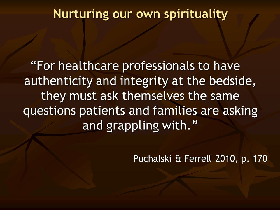 "Nurturing our own spirituality ""For healthcare professionals to have authenticity and integrity at the bedside, they must ask themselves the same ques"