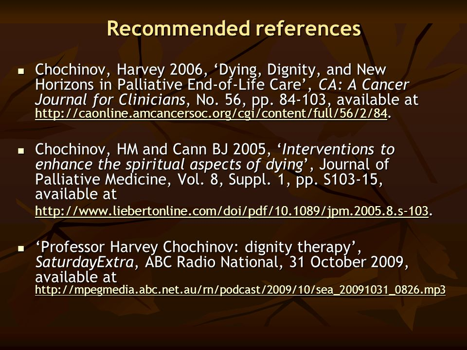 Recommended references Chochinov, Harvey 2006, 'Dying, Dignity, and New Horizons in Palliative End-of-Life Care', CA: A Cancer Journal for Clinicians,