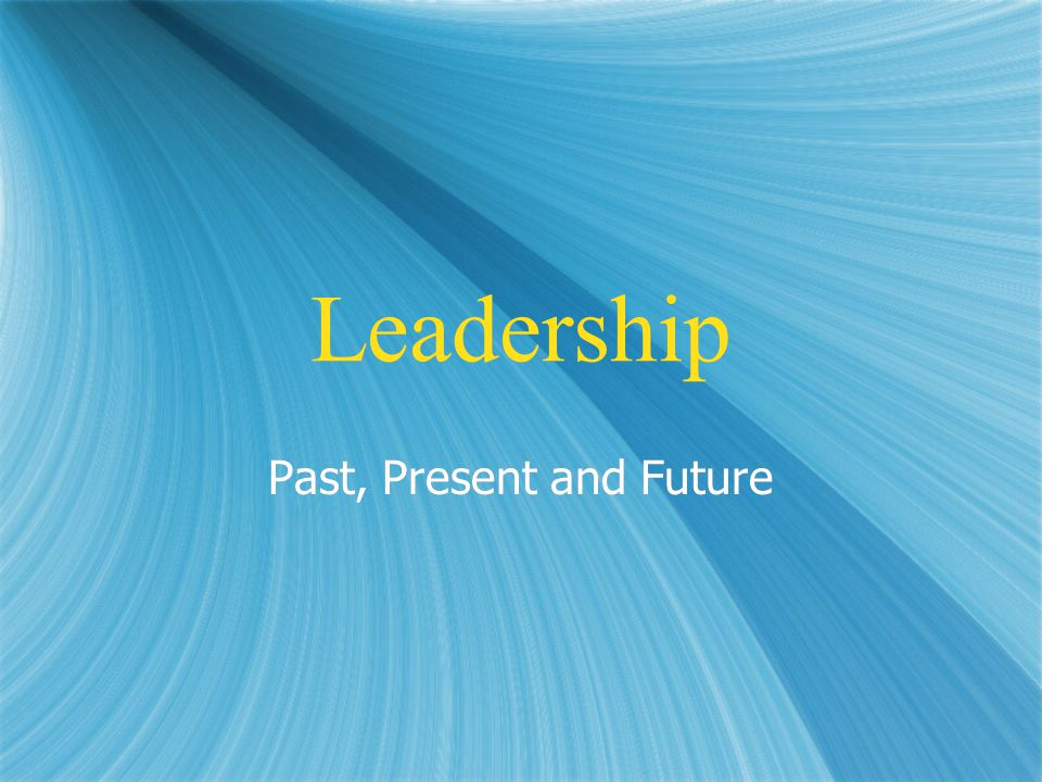 Leadership Past, Present and Future