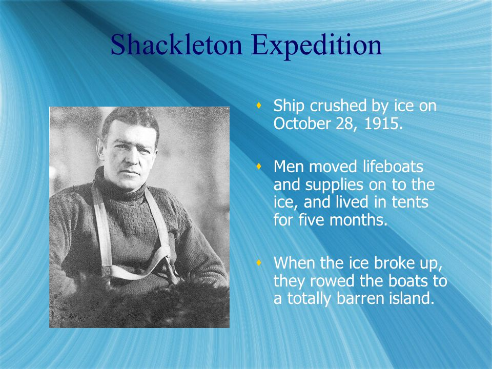 Shackleton Expedition  Ship crushed by ice on October 28, 1915.