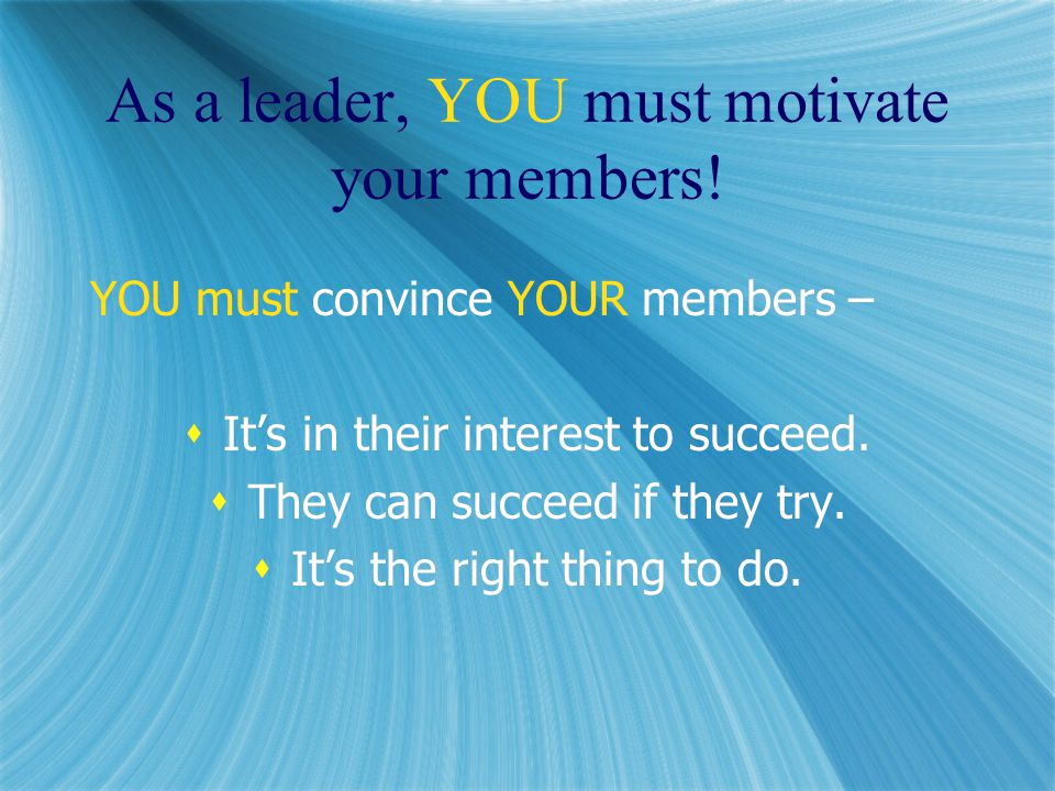 As a leader, YOU must motivate your members.