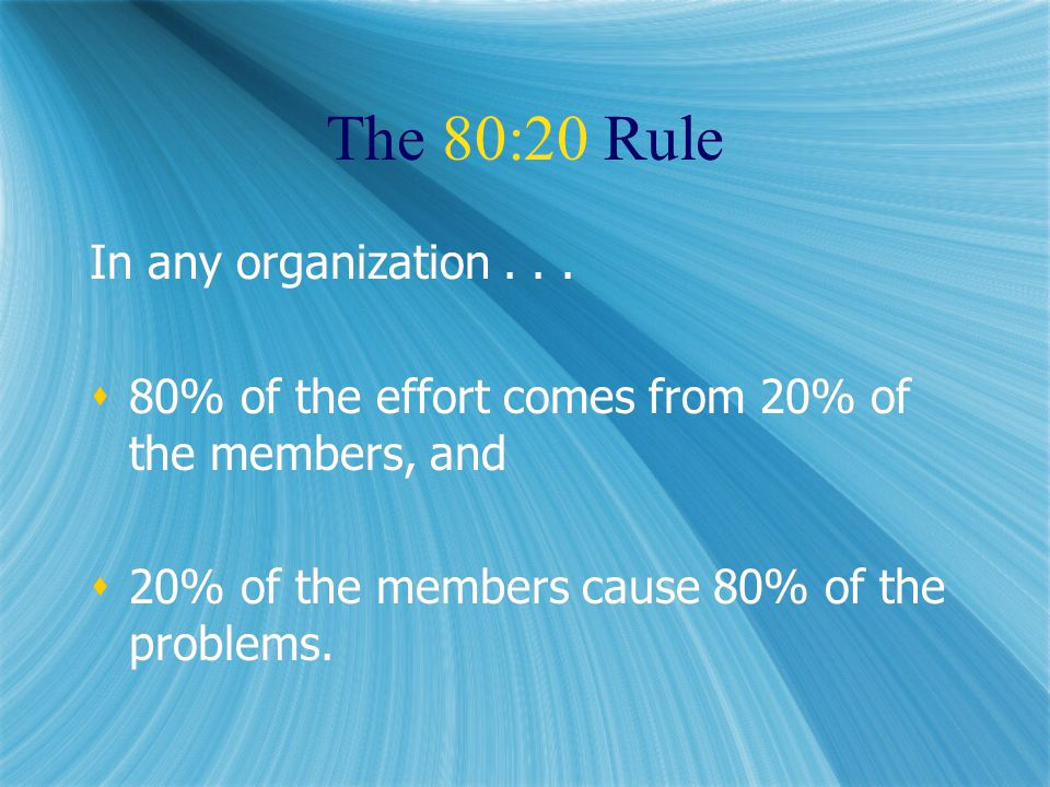 The 80:20 Rule In any organization...