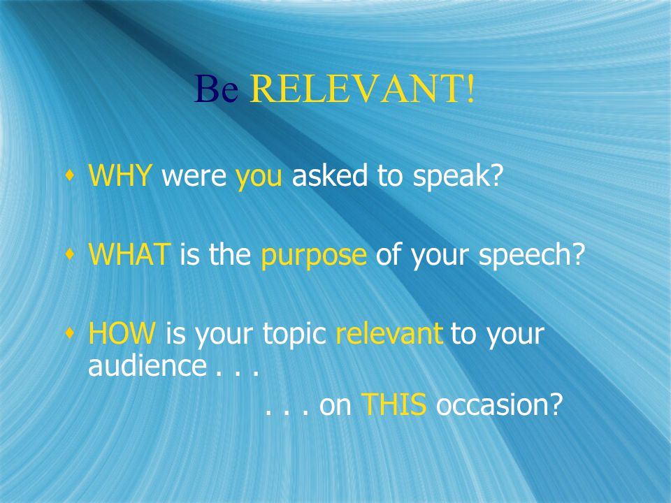 Be RELEVANT.  WHY were you asked to speak.  WHAT is the purpose of your speech.