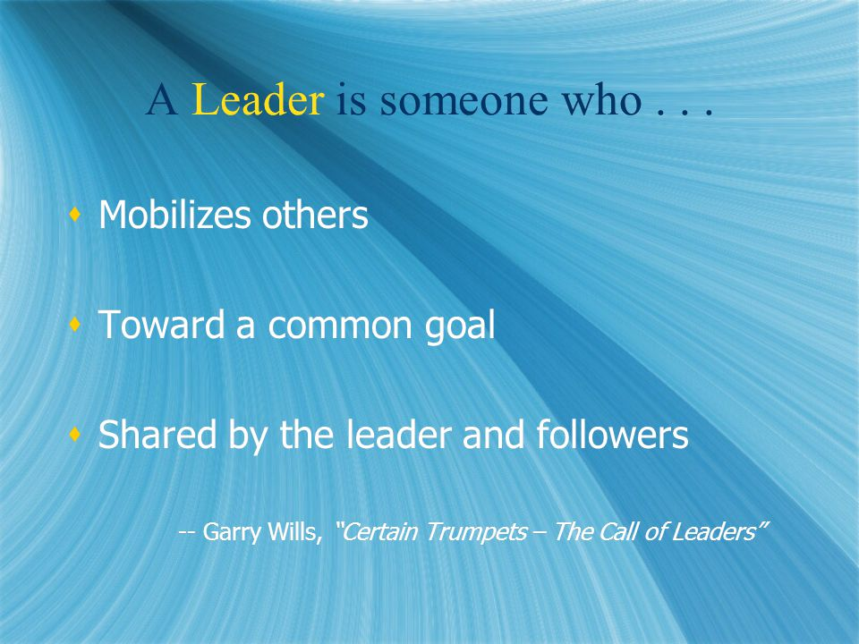 A Leader is someone who...