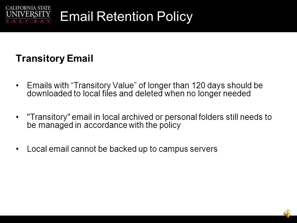 "Email Retention Policy Email with Lasting Value The determination of ""lasting value"" is determined by the unit responsible for those records – typical"