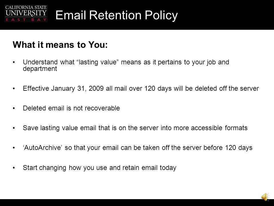 "Email Retention Policy Transitory Email Emails with ""Transitory Value"" of longer than 120 days should be downloaded to local files and deleted when no"