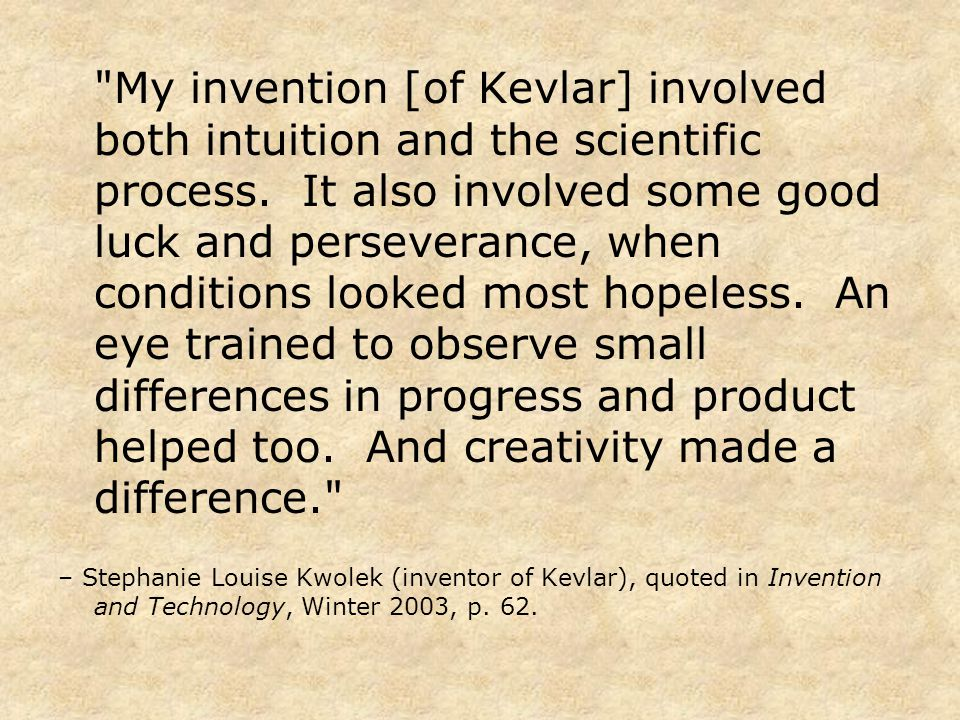 My invention [of Kevlar] involved both intuition and the scientific process.