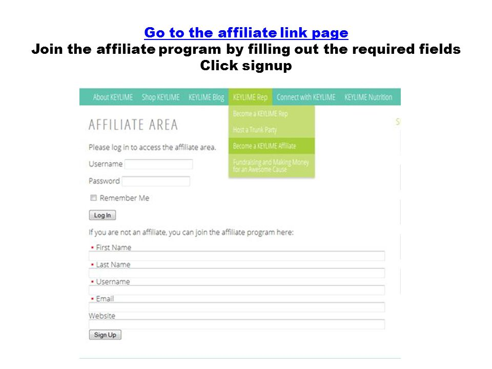 Go to the affiliate link page Go to the affiliate link page Join the affiliate program by filling out the required fields Click signup