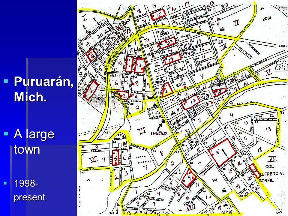 26  Puruarán, Mich.  A large town  1998- present