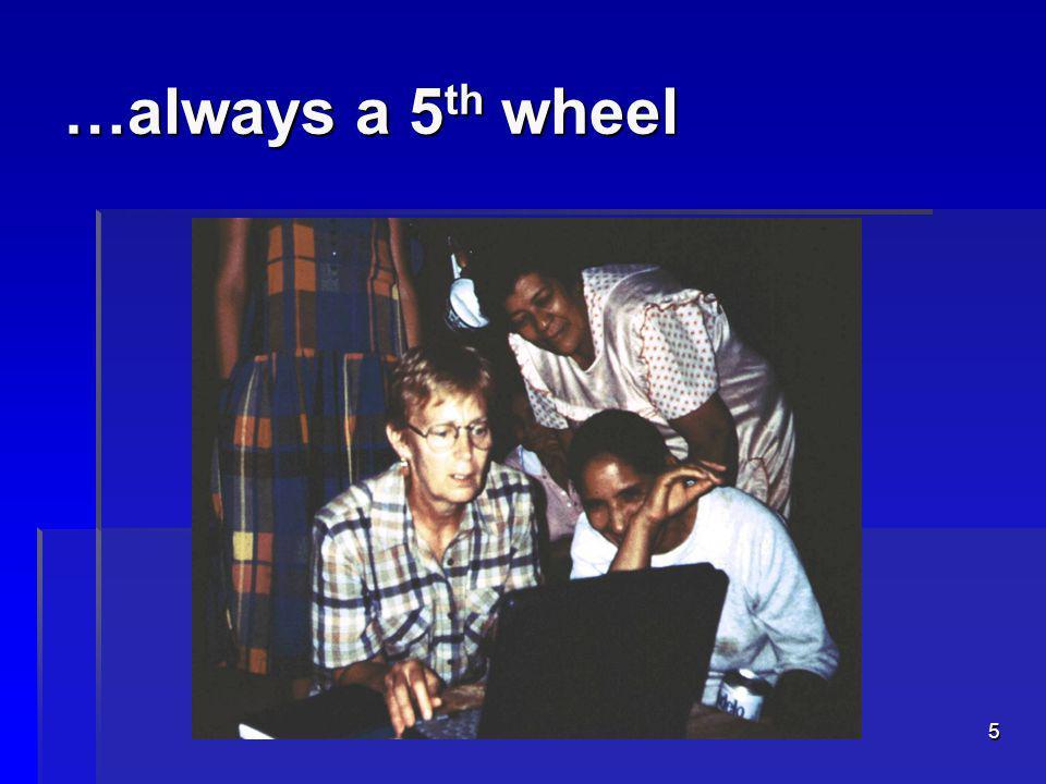 5 …always a 5 th wheel