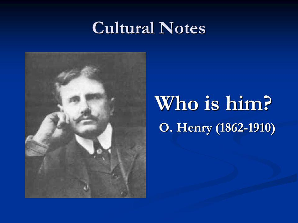 Cultural Notes Who is him? O. Henry (1862-1910)