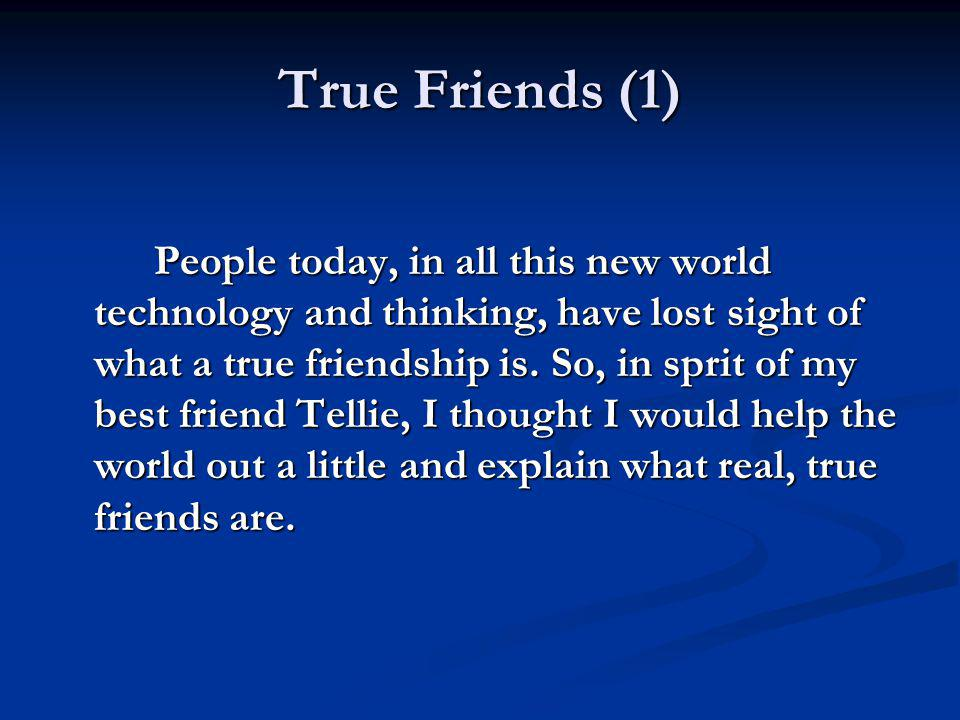 True Friends (2) 1.Friends don t have to be exactly the same.