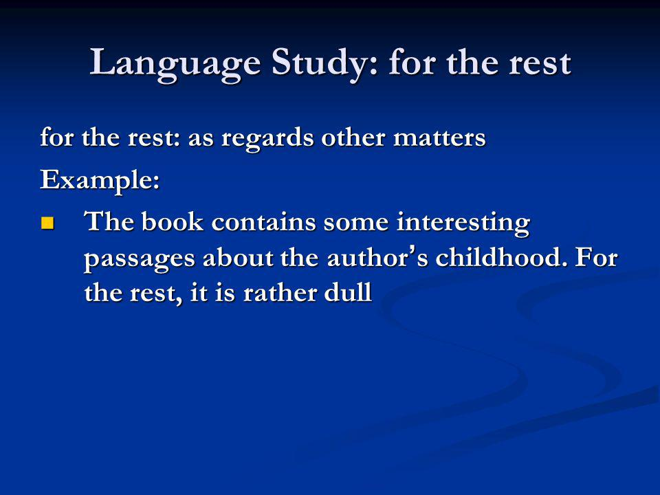 Language Study: for the rest for the rest: as regards other matters Example: The book contains some interesting passages about the author ' s childhoo