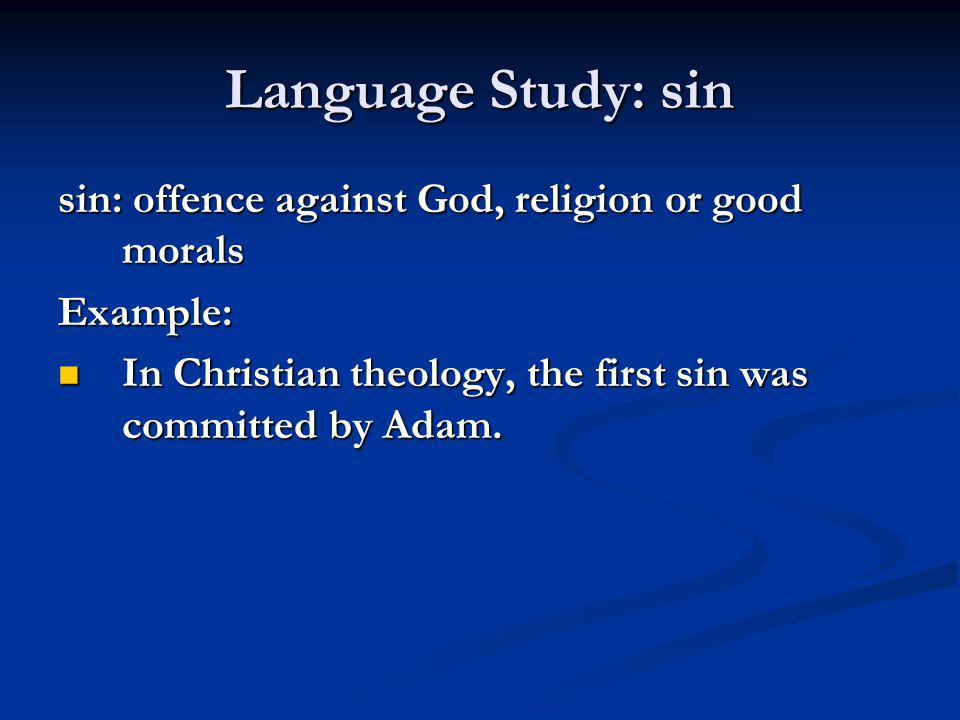 Language Study: sin sin: offence against God, religion or good morals Example: In Christian theology, the first sin was committed by Adam. In Christia
