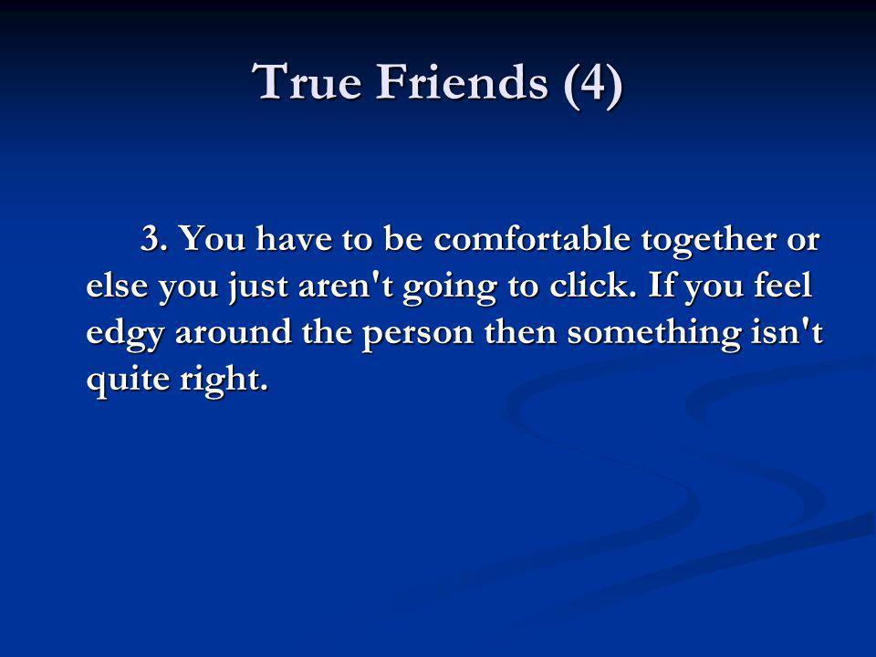 True Friends (5) 4.Friends love unconditionally.