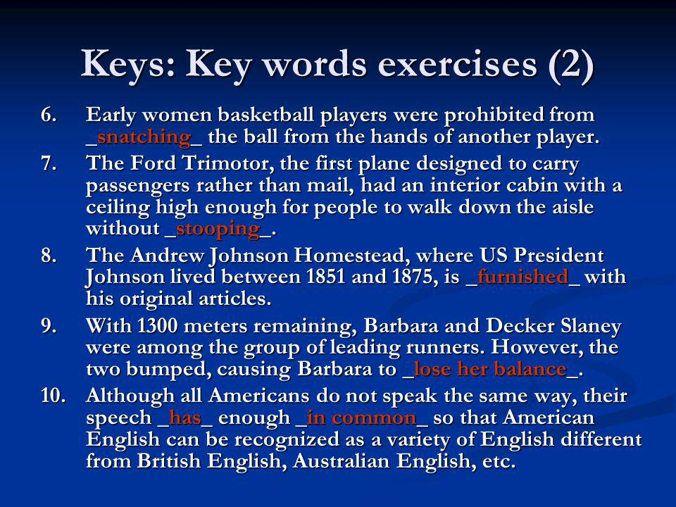 Keys: Key words exercises (2) 6.Early women basketball players were prohibited from _snatching_ the ball from the hands of another player. 7.The Ford