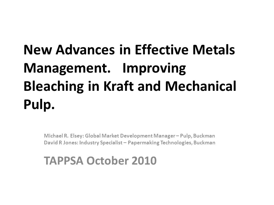 New Advances in Effective Metals Management. Improving Bleaching in Kraft and Mechanical Pulp. Michael R. Elsey: Global Market Development Manager – P