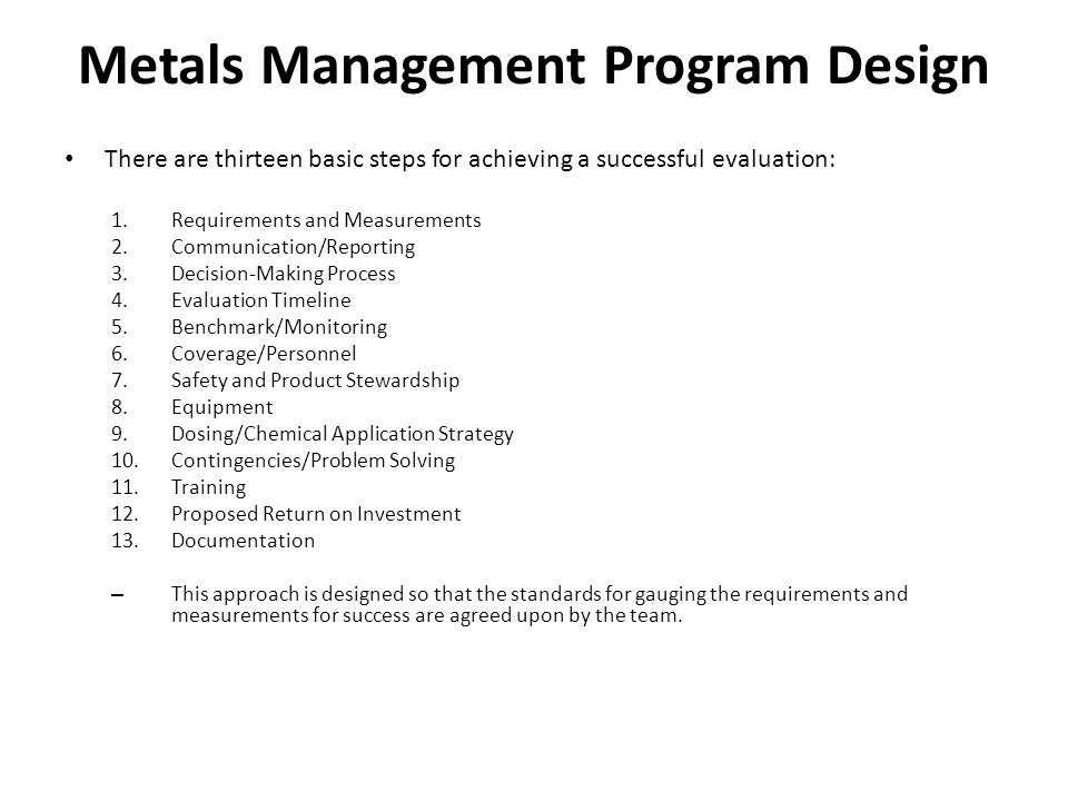 Metals Management Program Design There are thirteen basic steps for achieving a successful evaluation: 1.Requirements and Measurements 2.Communication