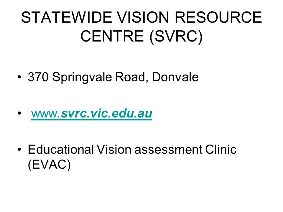 STATEWIDE VISION RESOURCE CENTRE (SVRC) 370 Springvale Road, Donvale www.svrc.vic.edu.auwww.svrc.vic.edu.au Educational Vision assessment Clinic (EVAC