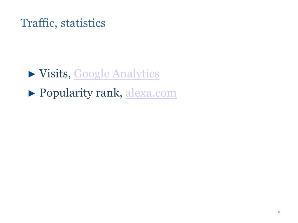 ► Visits, Google AnalyticsGoogle Analytics ► Popularity rank, alexa.comalexa.com Traffic, statistics 5