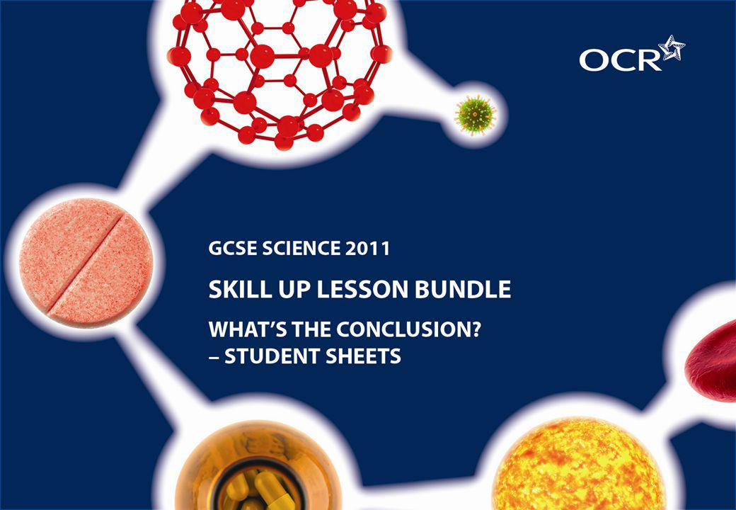 What's the conclusion? Student Sheets A skills development activity for GCSE