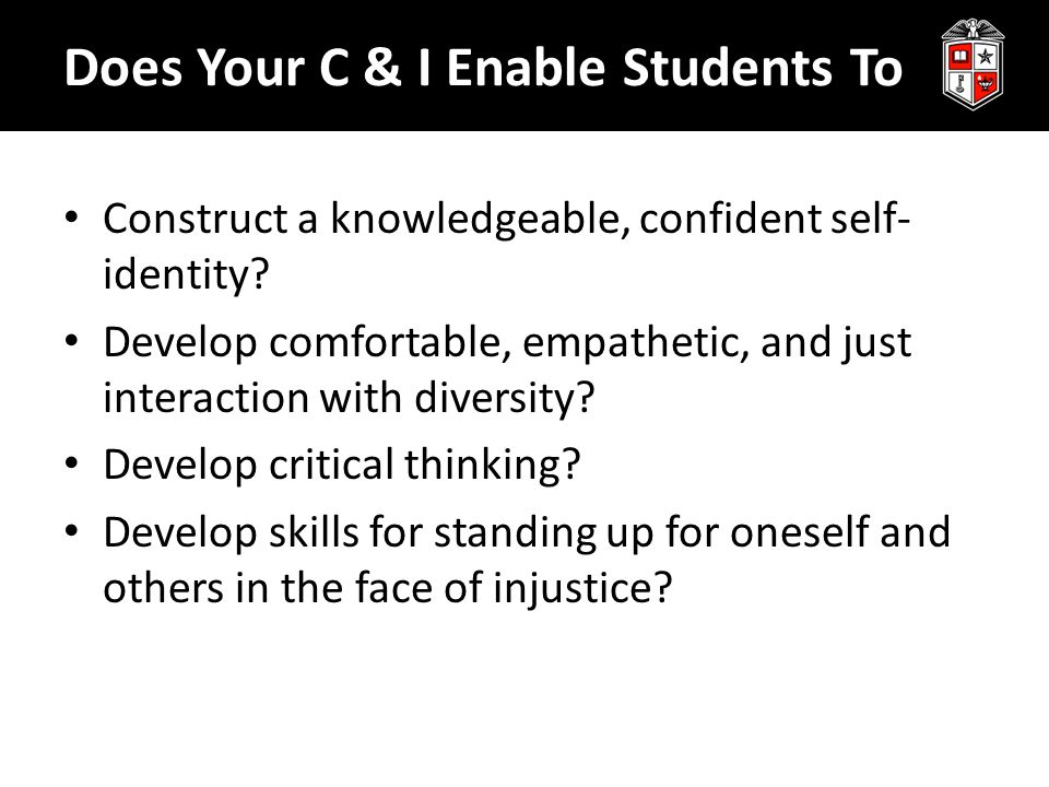 Does Your C & I Enable Students To Construct a knowledgeable, confident self- identity? Develop comfortable, empathetic, and just interaction with div