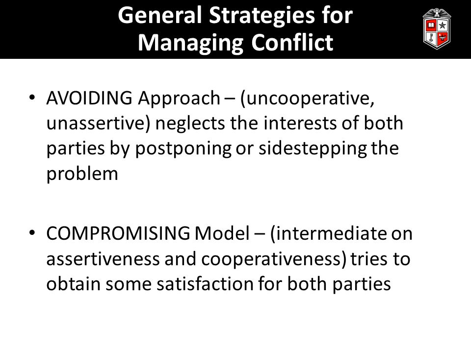 AVOIDING Approach – (uncooperative, unassertive) neglects the interests of both parties by postponing or sidestepping the problem COMPROMISING Model –