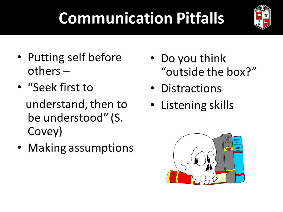 """Communication Pitfalls Putting self before others – """"Seek first to understand, then to be understood"""" (S. Covey) Making assumptions Do you think """"outs"""