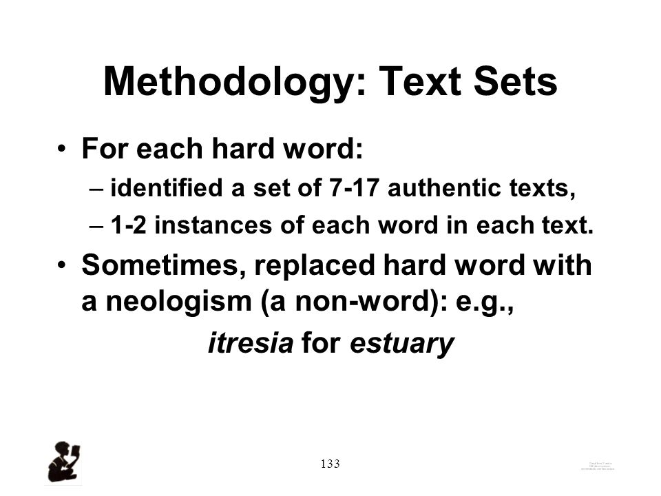 132 Methodology: Hard Words Identified small set of hard words. –Some words from earlier work with Cassie.