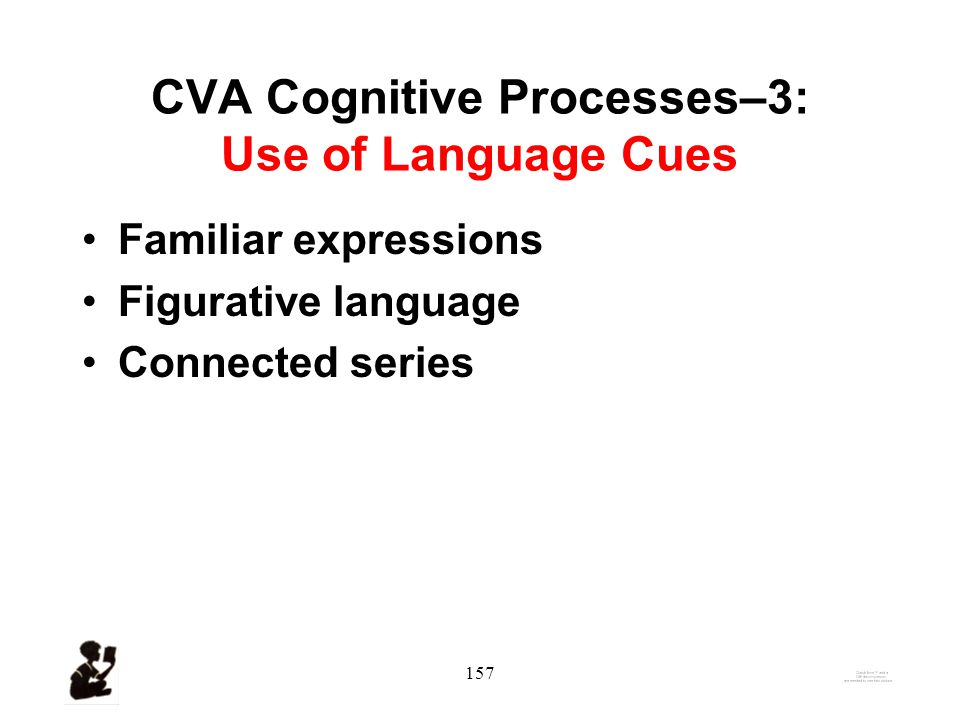 156 CVA cognitive processes continued: Observed Inferencing Strategies –Visualizing.