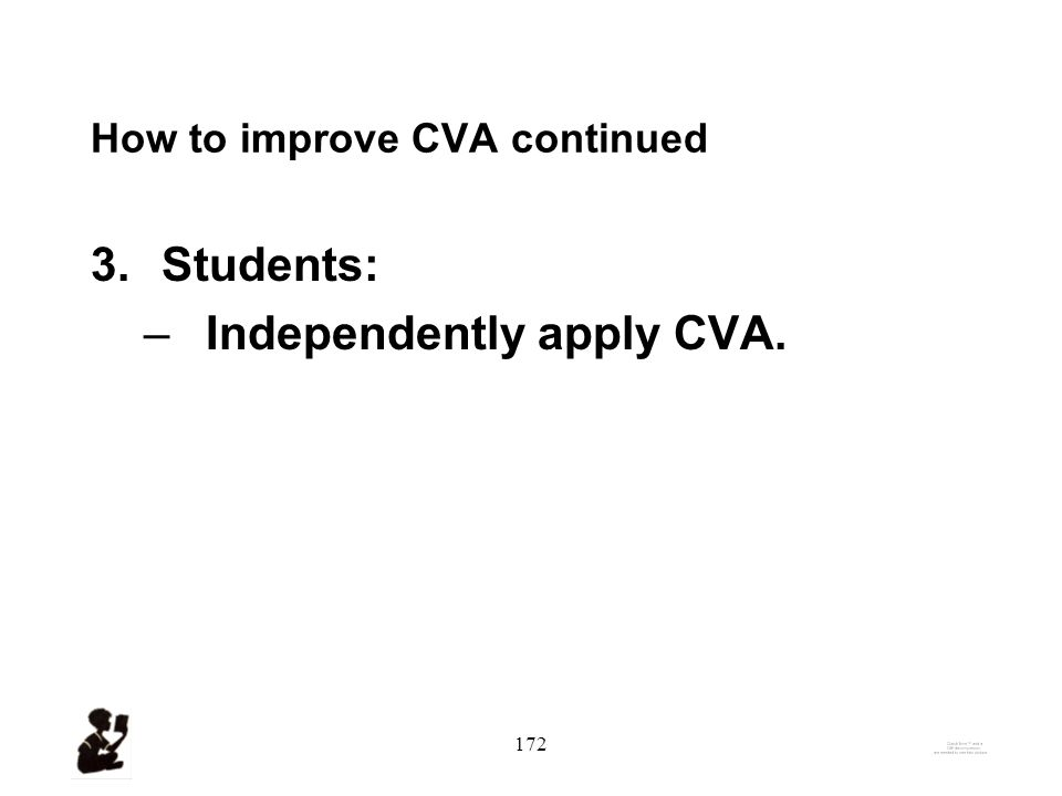 171 How to improve CVA continued 2.Teachers: a.Model CVA with words whose meanings are unknown.