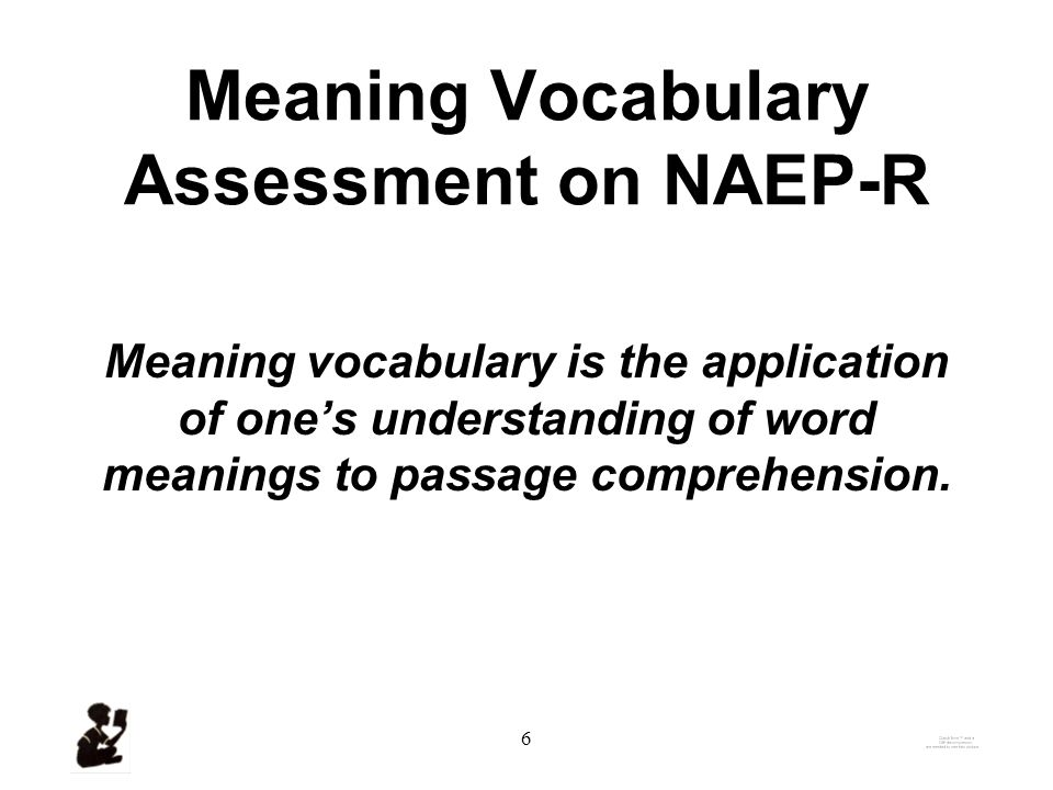 5 Why Learning Word Meanings Is Important Reason 1 National Assessment of Educational Progress- Reading (NAEP-Reading)
