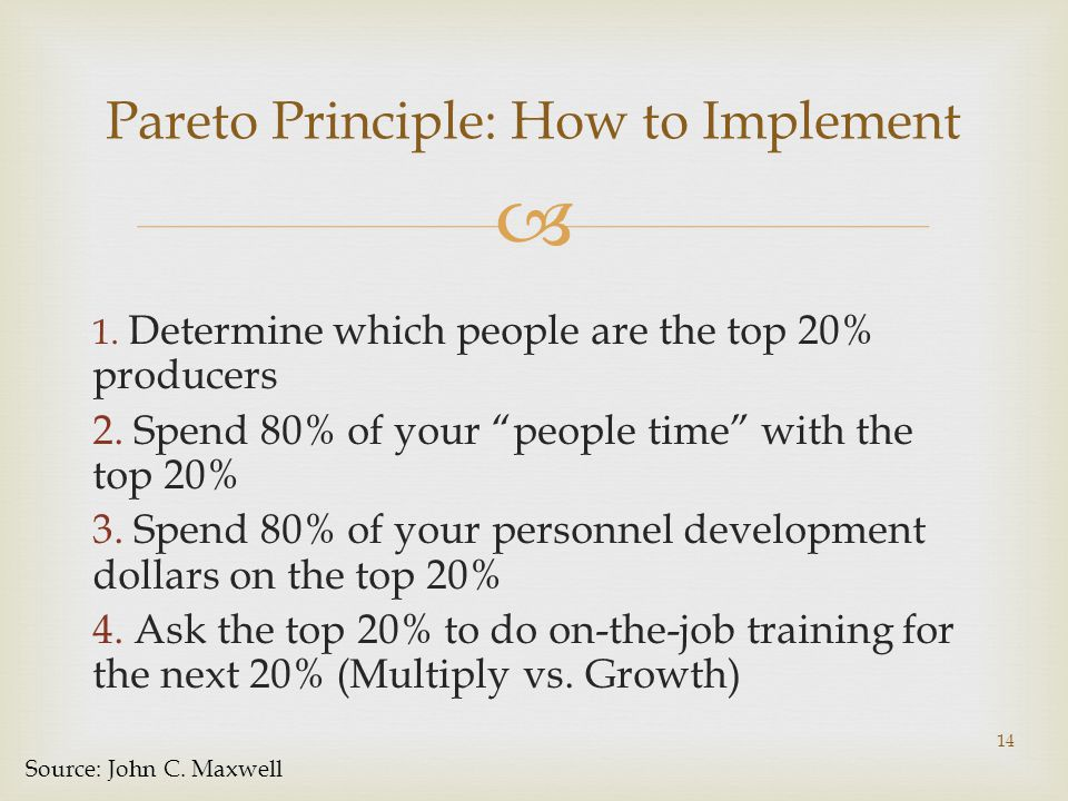  Pareto Principle: How to Implement 1. Determine which people are the top 20% producers 2.